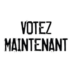 Vote now stamp in french vector