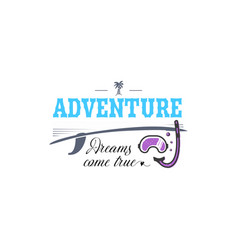 inscription - adventure dreams come true vector image
