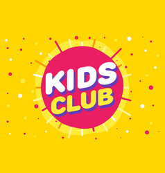 kids club letter sign poster in yellow sun vector image