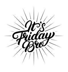 Its friday bro hand written lettering vector