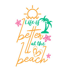 life is better at beach lettering typography vector image