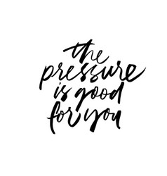 the pressure is good for you lettering vector image