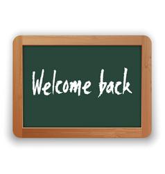 Welcome back phrase on green blackboard vector