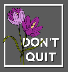 Dont quit quote with crocus flower vector