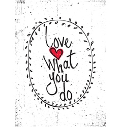 Quote Love what you do vector image vector image