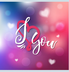 i love you - calligraphy for invitation greeting vector image