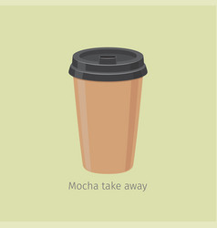 mocha take away coffee in paper cup vector image