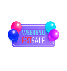 weekend best sale promo label with glossy balloons vector image