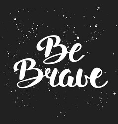 quote be brave in vintage style handwritten vector image