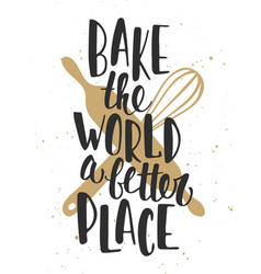 Bake world a better place handwritten vector