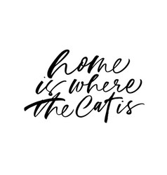 Home is where the cat is handwritten lettering vector