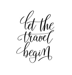 let the travel begin inspirational quote about vector image vector image