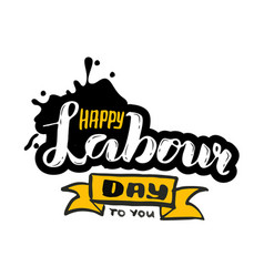 Hand lettering happy labor day to you - may vector