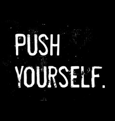 Push yourself motivation quote vector