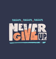 never give up motivational quote hand vector image