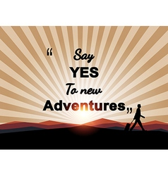 Say yes to new adventures on mountian background vector image