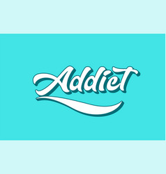 Addict hand written word text for typography vector