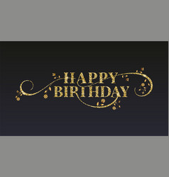 Happy birthday greetings card golden glitter vector