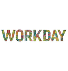 Word workday decorative zentangle object word vector