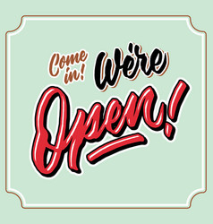 come in we are open vintage hand letttering vector image