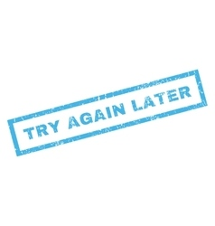 Try Again Later Rubber Stamp vector