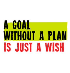 A goal without a plan is just a wish motivation vector