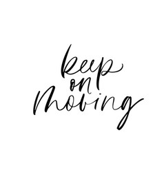keep on moving inspirational handwritten lettering vector image
