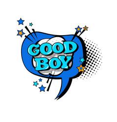comic speech chat bubble pop art style good boy vector image