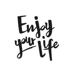Inspirational handwritten phrase enjoy your life vector