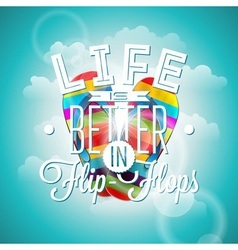 Life is betterin flip-flops inspiration quote vector