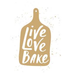 Live love bake in hand draw cutting board vector
