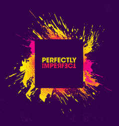 perfectly imperfect inspiring creative motivation vector image
