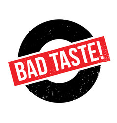 Bad taste rubber stamp vector