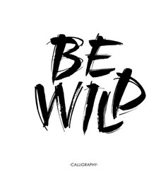 Be wild card hand drawn lettering background ink vector