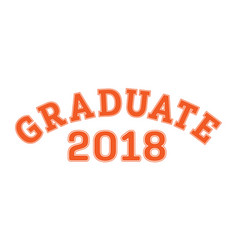 graduated in 2018 lettering for a senior class vector image