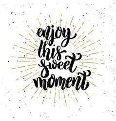 enjoy this sweet moment hand drawn motivation vector image