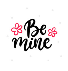 be mine hand written lettering greeting card vector image