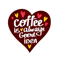 Coffee is always a good idea quote vector
