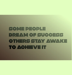 Some people dream success others stay awake to vector