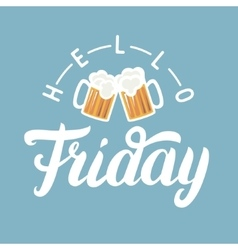 Hello Friday hand lettering with pint of beer on vector image vector image