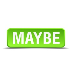 Maybe green 3d realistic square isolated button vector