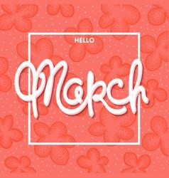 Hello march vector