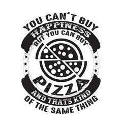 you can t buy happiness but can buy pizza vector image