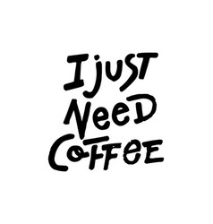 I just need coffee vector