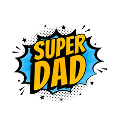 super dad message in sound speech bubble in pop vector image