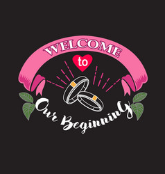 wedding quotes and slogan good for tee welcome to vector image