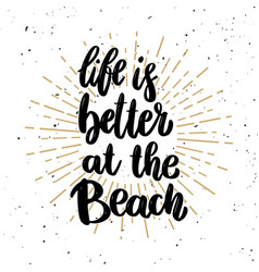 Life is better at the beach lettering phrase on vector