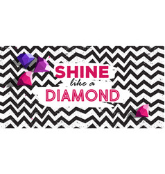 shine like a dimond poster with line zig zag vector image