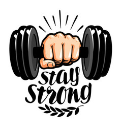 Dumbbell in hand stay strong lettering gym vector
