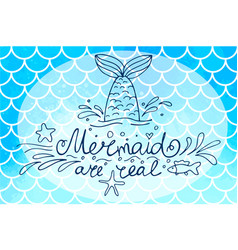 Lettering mermaid are real and mermaids tail on vector